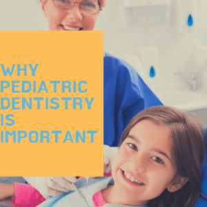 Why Pediatric Dentistry is Important