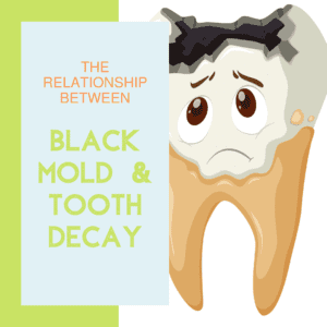 The Relationship Between Black Mold and Tooth Decay